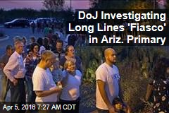 DoJ Investigating Long Lines 'Fiasco' in Ariz. Primary