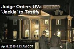 Judge Orders UVa 'Jackie' to Testify