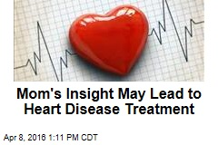 Mom's Insight May Lead to Heart Disease Treatment