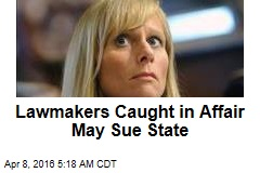 Lawmakers Caught in Affair May Sue State