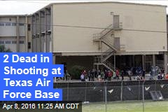 2 Dead in Shooting at Texas Air Force Base