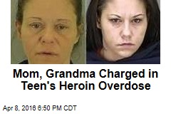 Mom, Grandma Charged in Teen's Heroin Overdose