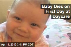 Baby Dies on First Day at Daycare