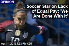 Soccer Star on Lack of Equal Pay: 'We Are Done With It'