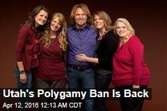 Utah's Polygamy Ban Is Back