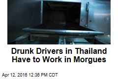 Drunk Drivers in Thailand Have to Work in Morgues