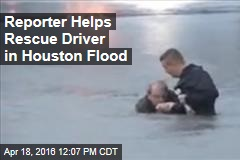 Reporter Helps Rescue Driver in Houston Flood