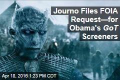 Journo Files FOIA Request—for Obama's GoT Screeners