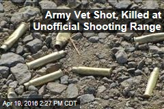 Army Vet Shot, Killed at Unofficial Shooting Range