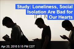 Study: Loneliness, Social Isolation Are Bad for Our Hearts