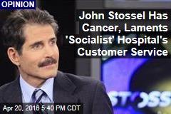 John Stossel Has Cancer, Laments 'Socialist' Hospital's Customer Service