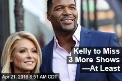 Kelly to Miss 3 More Shows —At Least