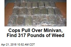 Cops Pull Over Minivan, Find 317 Pounds of Weed