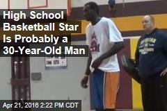High School Basketball Star Is Probably a 30-Year-Old Man