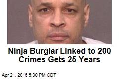 Ninja Burglar Linked to 200 Crimes Gets 25 Years