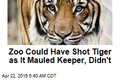 Zoo Could Have Shot Tiger as It Mauled Keeper, Didn't