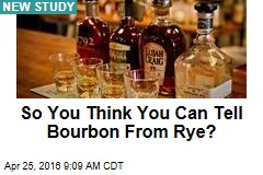 So You Think You Can Tell a Bourbon From Rye?