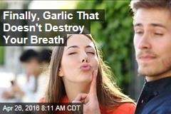 Finally, Garlic That Doesn't Destroy Your Breath