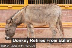 Donkey Retires From Ballet