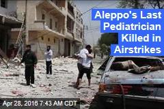 Aleppo's Last Pediatrician Killed in Airstrikes