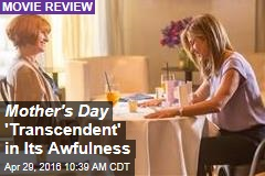 Mother's Day 'Transcendent' in Its Awfulness