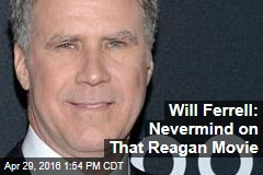 Will Ferrell: Nevermind on That Reagan Movie