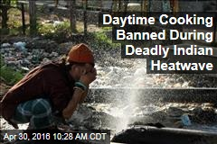 Daytime Cooking Banned During Deadly Indian Heatwave