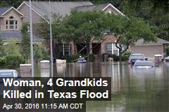 Woman, 4 Grandkids Killed in Texas Flood