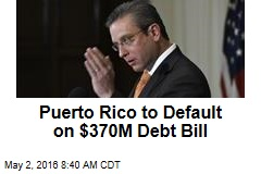 Puerto Rico to Default on $370M Debt Bill