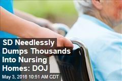 SD Needlessly Dumps Thousands Into Nursing Homes: DOJ