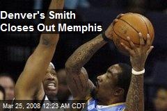 Denver's Smith Closes Out Memphis