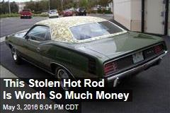 This Stolen Hot Rod Is Worth So Much Money