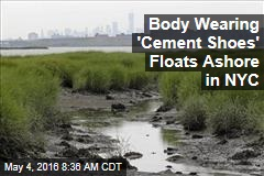 Body Wearing 'Cement Shoes' Floats Ashore in NYC