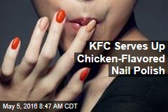KFC Serves Up Chicken-Flavored Nail Polish