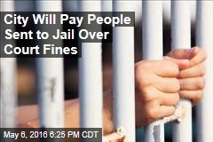 City Will Pay People Sent to Jail Over Court Fines