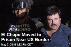 El Chapo Moved to Prison Near US Border