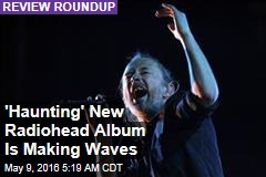 'Haunting' New Radiohead Album Is Making Waves