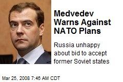 Medvedev Warns Against NATO Plans