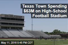 Texas Town Spending $63M on High-School Football Stadium