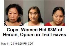 Cops: Women Hid $3M of Heroin, Opium in Tea Leaves