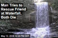 Man Tries to Rescue Friend at Waterfall, Both Die