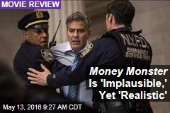 Money Monster Is 'Implausible,' Yet 'Realistic'