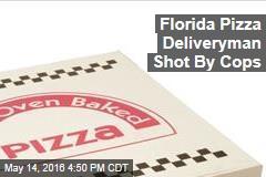 Florida Pizza Deliveryman Shot By Cops