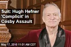 Suit: Hugh Hefner 'Complicit' in Cosby Assault