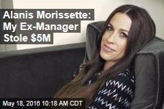 Alanis Morissette: My Ex-Manager Stole $5M