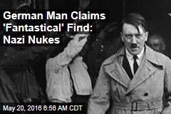 German Man Claims 'Fantastical' Find: Nazi Nukes