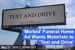 'Morbid' Funeral Home Ad Wants Motorists to 'Text and Drive'