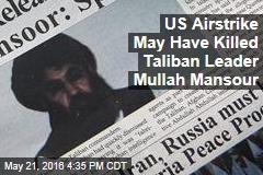 US Airstrike May Have Killed Taliban Leader Mullah Mansour