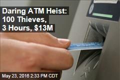Daring ATM Heist: 100 Thieves, 3 Hours, $13M