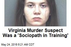 Virginia Murder Suspect Was a 'Sociopath in Training'